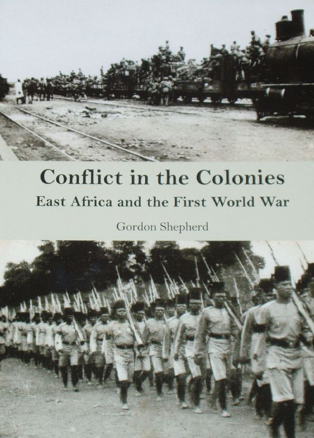 Conflict in the Colonies - East Africa and the First World War, by Gordon Shepherd